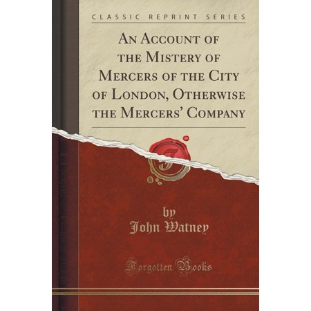 An Account of the Mistery of Mercers of the City of London, Otherwise the Mercers' Company (Classic Reprint) (Other)