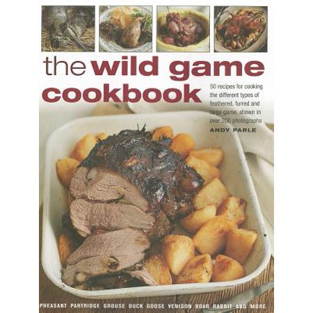 The Wild Game Cookbook : 50 Recipes for Cooking the Different Types of Feathered, Furred and Large Game, Shown in Over 200 Photographs