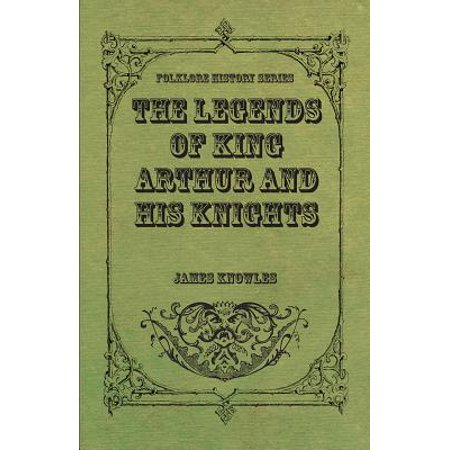 The Legends of King Arthur and His Knights -