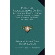 Personal Recollections of the American Revolution : A Private Journal, Prepared from Authentic Domestic Records (1859)