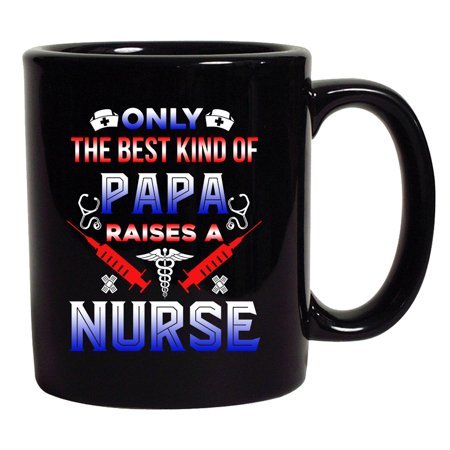 Only The Best Kind Of Papa Raises A Nurse Funny Gift DT Black Coffee 11 Oz