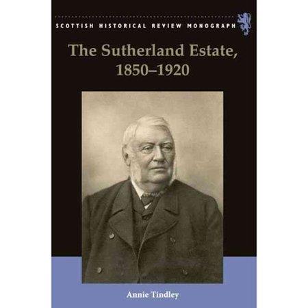 The Sutherland Estate  1850 1920  Aristocratic Decline  Esate Management And Land Reform
