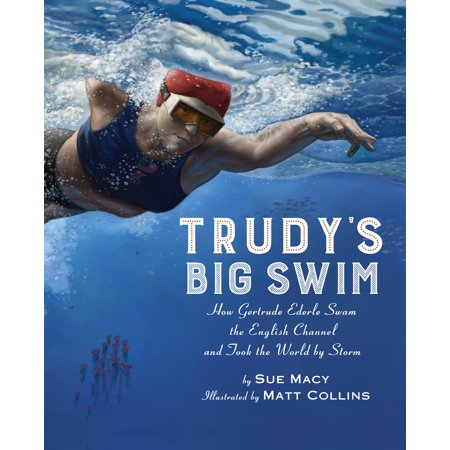 Trudy's Big Swim : How Gertrude Ederle Swam the English Channel and Took the World by