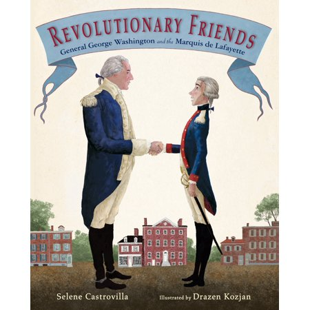 Revolutionary Friends : General George Washington and the Marquis de (George Washington Best Friend)