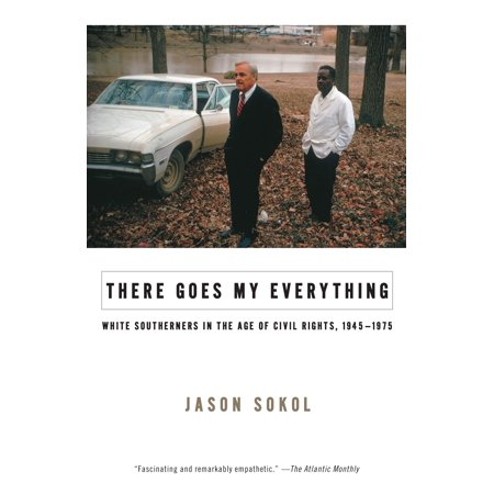 There Goes My Everything : White Southerners in the Age of Civil Rights,