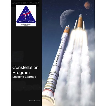 NASA's Constellation Program: Lessons Learned (Volume I and II) - Moon and Mars Exploration Program - Ares Rockets and Orion Spacecraft - -