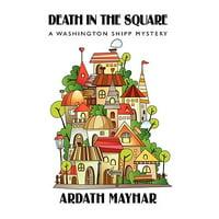 Death in the Square : A Washington Shipp Mystery