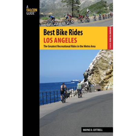 Best Bike Rides Los Angeles : The Greatest Recreational Rides in the Metro (Best Bike Routes Los Angeles)