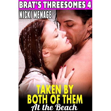 Taken by Both of Them at the Beach : Brat's Threesomes 4 (First Time Erotica Breeding Erotica Virgin Erotica Group Sex Threesome Erotica) - eBook](Beach Them)