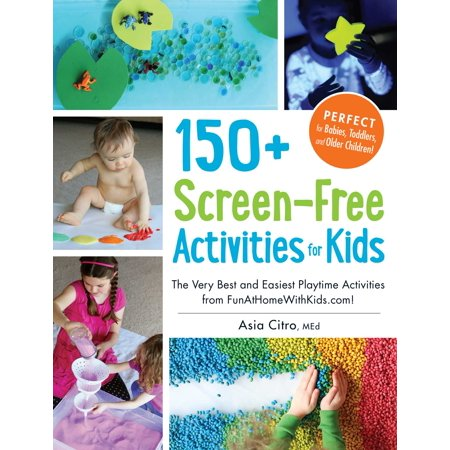 150+ Screen-Free Activities for Kids : The Very Best and Easiest Playtime Activities from
