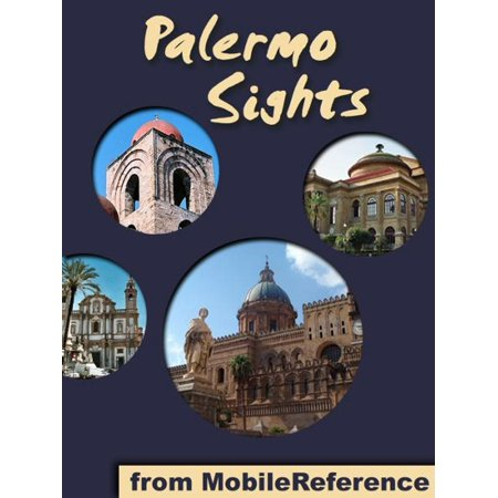 Palermo Sights: a travel guide to the top 15 attractions in Palermo, Sicily, Italy (Mobi Sights) - eBook