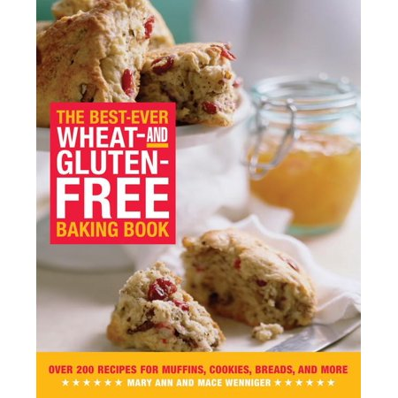 The Best-Ever Wheat and Gluten-Free Baking Book : Over 200 Recipes for Muffins, Cookies, Breads, and More (Muffin Recipe Book)