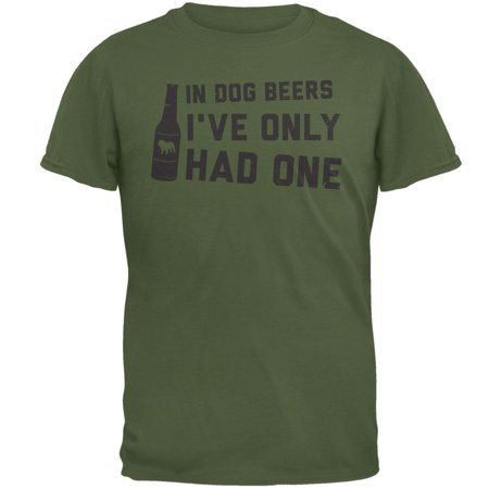 In Dog Beers I've Only Had One Military Green Adult (Military Dog T-shirt)