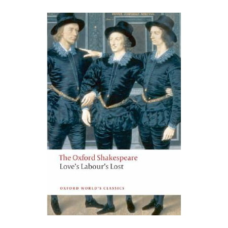 Love's Labour's Lost : The Oxford Shakespeare (Better To Have Loved And Lost Shakespeare)