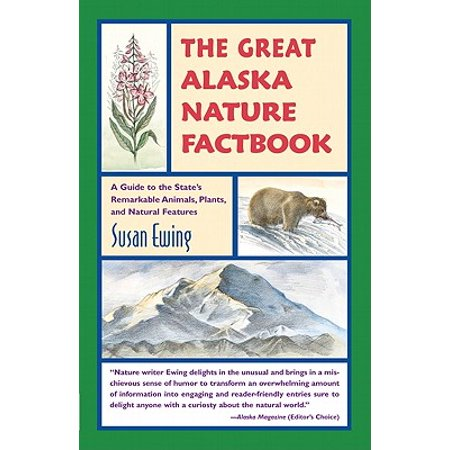 The Great Alaska Nature Factbook : A Guide to the State's Remarkable Animals, Plants, and Natural Features (Animal And Plant)