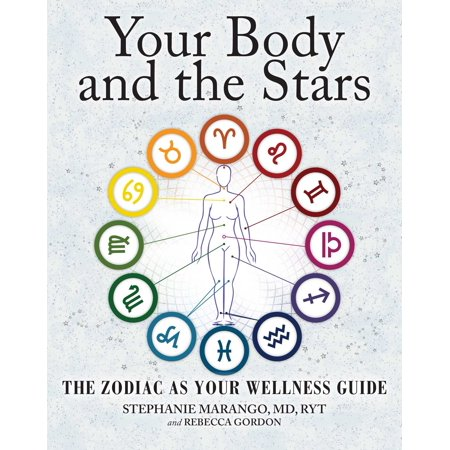 Your Body and the Stars : The Zodiac As Your Wellness Guide