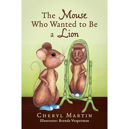 The Mouse Who Wanted To Be A Lion - eBook (Lion And Mouse Story In English Writing)