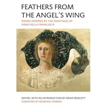 Feathers From The Angels Wing  Poems Inspired By The Paintings Of Piero Della Francesca