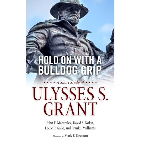 Hold on with a Bulldog Grip : A Short Study of Ulysses S.