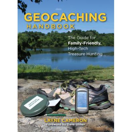 Geocaching Handbook : The Guide for Family-Friendly, High-Tech Treasure