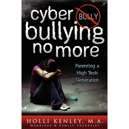 Cyber Bullying No More : Parenting a High Tech Generation (Anti Cyber Bullying)