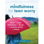 Mindfulness for Teen Worry : Quick and Easy Strategies to Let Go of Anxiety, Worry, and Stress