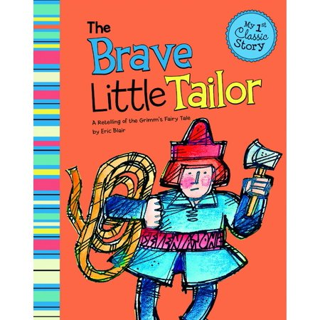 The Brave Little Tailor : A Retelling of the Grimm's Fairy