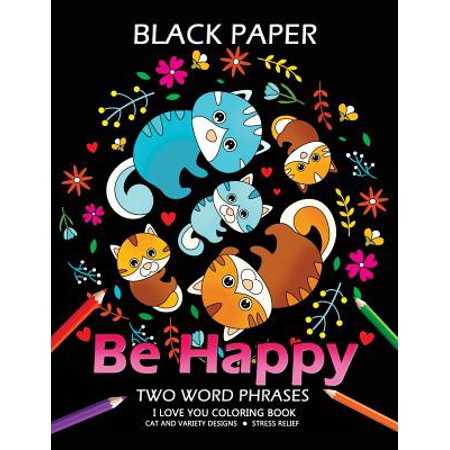 Be Happy: Cat Coloring Book Best Two Word Phrases Motivation and Inspirational on Black Paper - Printable Halloween Cat Coloring Pages