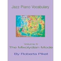 Jazz Piano Vocabulary : Volume 5 the Mixolydian Mode