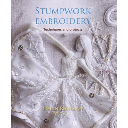 Stumpwork Embroidery : Techniques and Projects
