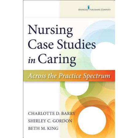 Nursing Case Studies in Caring : Across the Practice
