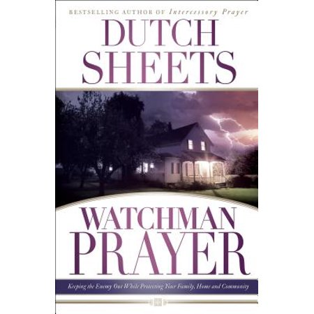 Watchman Prayer : Keeping the Enemy Out While Protecting Your Family, Home  and Community