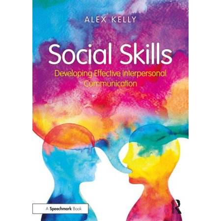 Social Skills : Developing Effective Interpersonal (Effective Interpersonal Communication Skills In The Workplace)