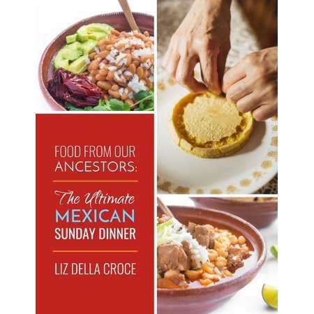 Food From Our Ancestors: The Ultimate Mexican Sunday Dinner Cookbook -