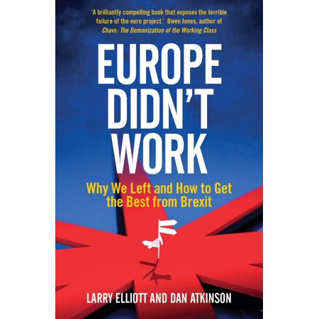 Europe Didnt Work   Why We Left And How To Get The Best From Brexit