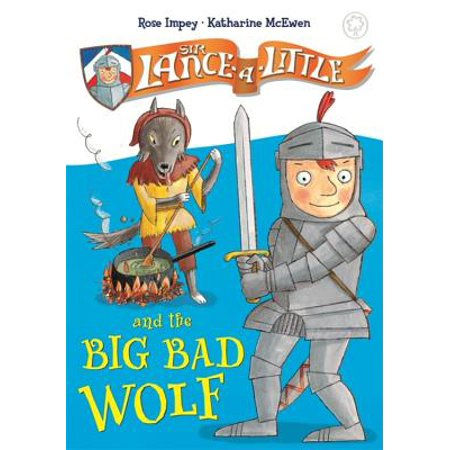 Sir Lance-a-Little: 1: Sir Lance-a-Little and the Big Bad Wolf