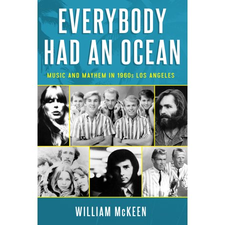 - Everybody Had an Ocean : Music and Mayhem in 1960s Los Angeles
