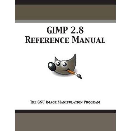 Gimp 2.8 Reference Manual : The Gnu Image Manipulation (Best Photography Computer Programs)
