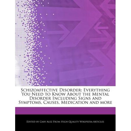 Schizoaffective Disorder : Everything You Need to Know about the Mental Disorder Including Signs and Symptoms, Causes, Medication and (Cause Down The Shore Everythings Alright Sign)