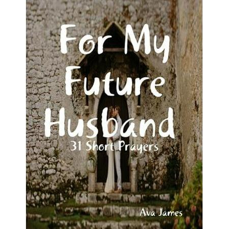 For My Future Husband 31 Short Prayers - eBook
