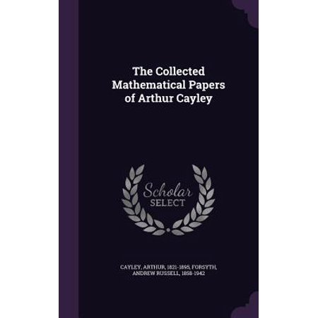Collected Mathematical Papers - The Collected Mathematical Papers of Arthur Cayley