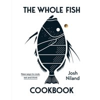 The Whole Fish Cookbook : New Ways to Cook, Eat and Think