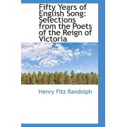 Fifty Years of English Song : Selections from the Poets of the Reign of Victoria
