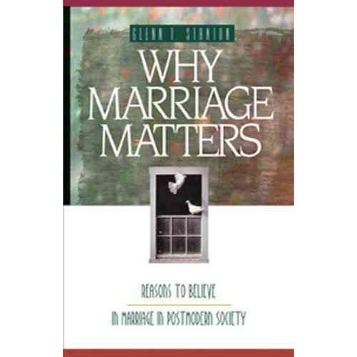 Why Marriage Matters: Reasons to Believe in Marriage in a Postmodern Society