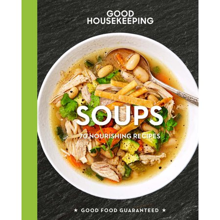 - Good Housekeeping Soups : 70+ Nourishing Recipes