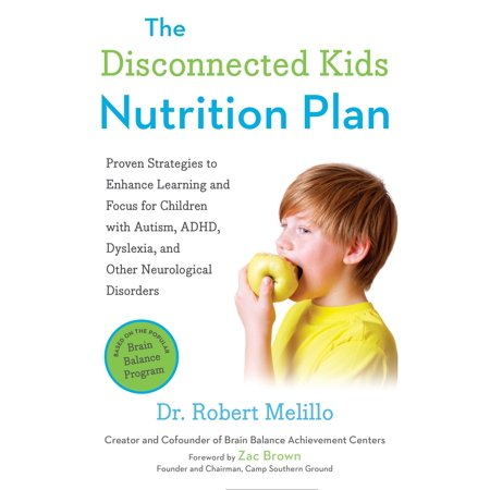 The Disconnected Kids Nutrition Plan : Proven Strategies to Enhance Learning and Focus for Children with Autism, ADHD, Dyslexia, and Other Neurological