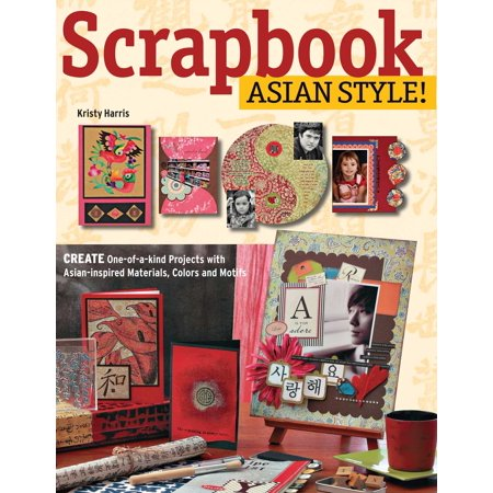 Scrapbook Asian Style! : Create One-of-a-kind Projects with Asian-inspired Materials, Colors and Motifs](Scrapbook Materials)