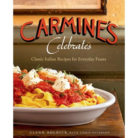 Carmine's Celebrates : Classic Italian Recipes for Everyday Feasts