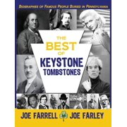 The Best of Keystone Tombstones : Biographies of Famous People Buried in Pennsylvania