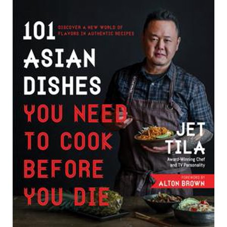 101 Asian Dishes You Need to Cook Before You Die - (10 1 Jet)
